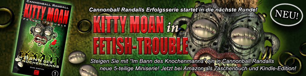 Kitty Moan Fetish-Trouble, Cannonball randalls neue Miniserie