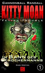 Kitty Moan - Fetish-Trouble 1: Im Bann des Knochenmanns