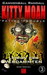 Kitty Moan - Fetish-Trouble 3: Legion der Verdammten