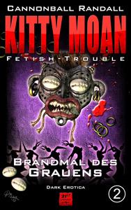Kitty Moan - Fetish-Trouble 2: Brandmal des Grauens